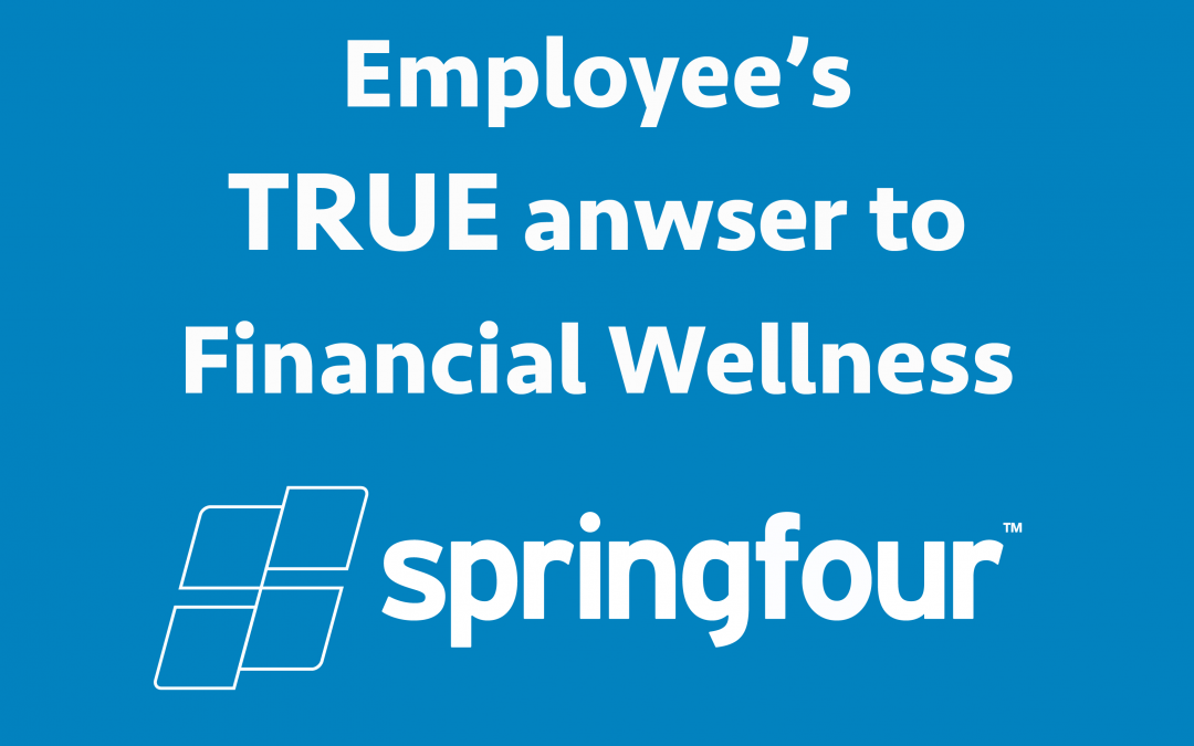SpringFour: the Employee's TRUE Answer to Financial Wellness
